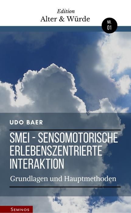 """""""Edition Alter und Würde"""" Band 1: SMEI – Sensomotorische erlebenszentrierte Interaktion – Grundlagen und Hauptmethoden"""